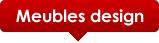Meubles design, mobilier design